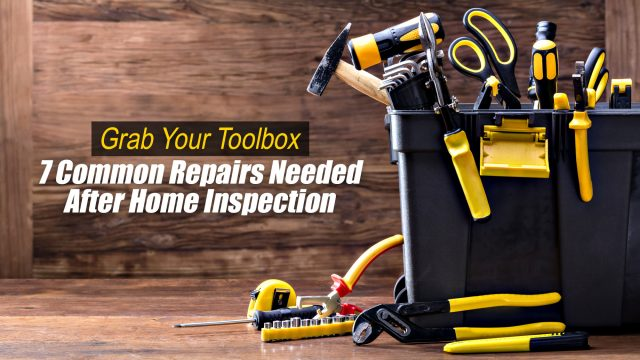 Grab Your Toolbox - 7 Common Repairs Needed After Home Inspection