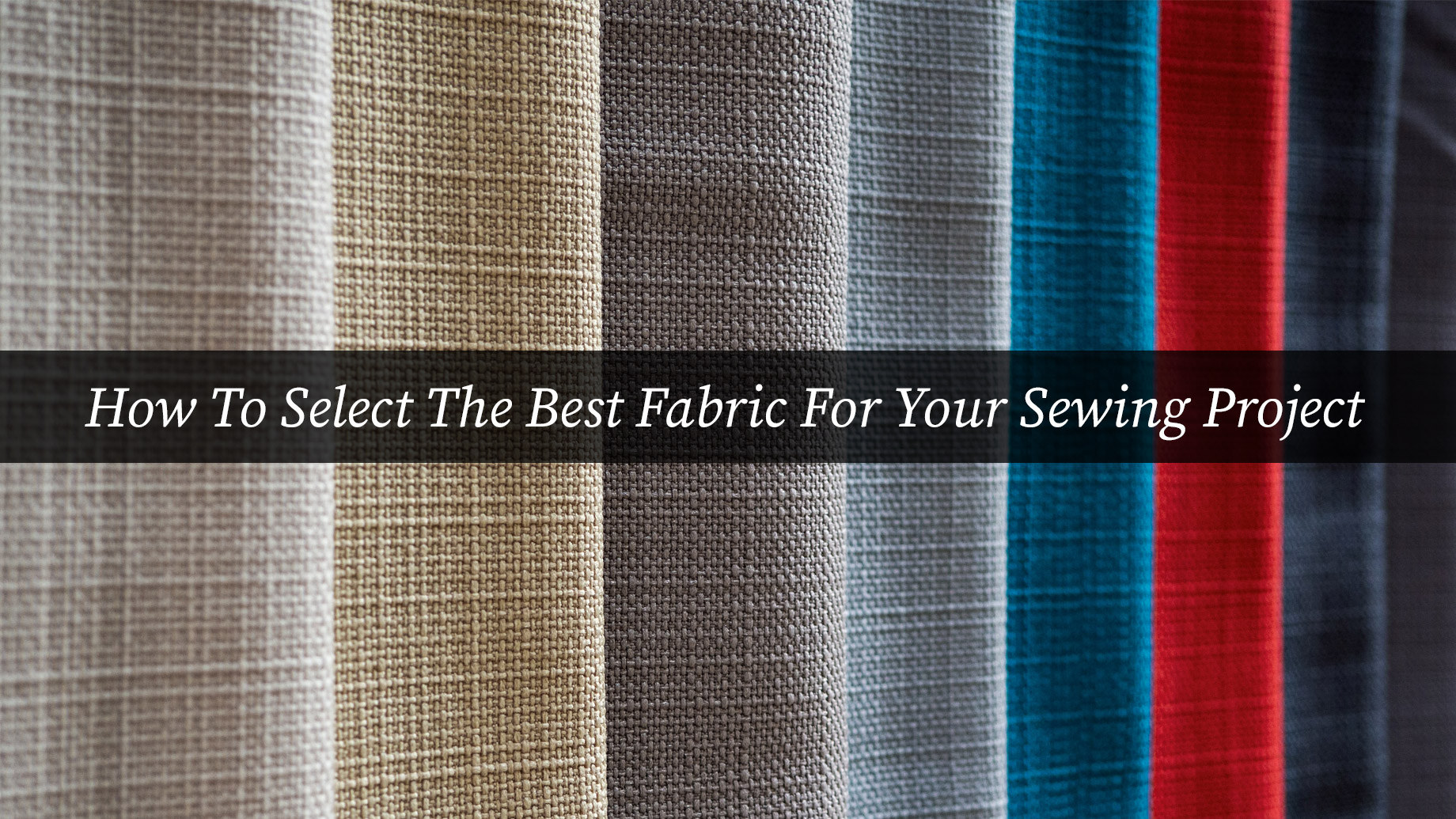 How To Select The Best Fabric For Your Sewing Project