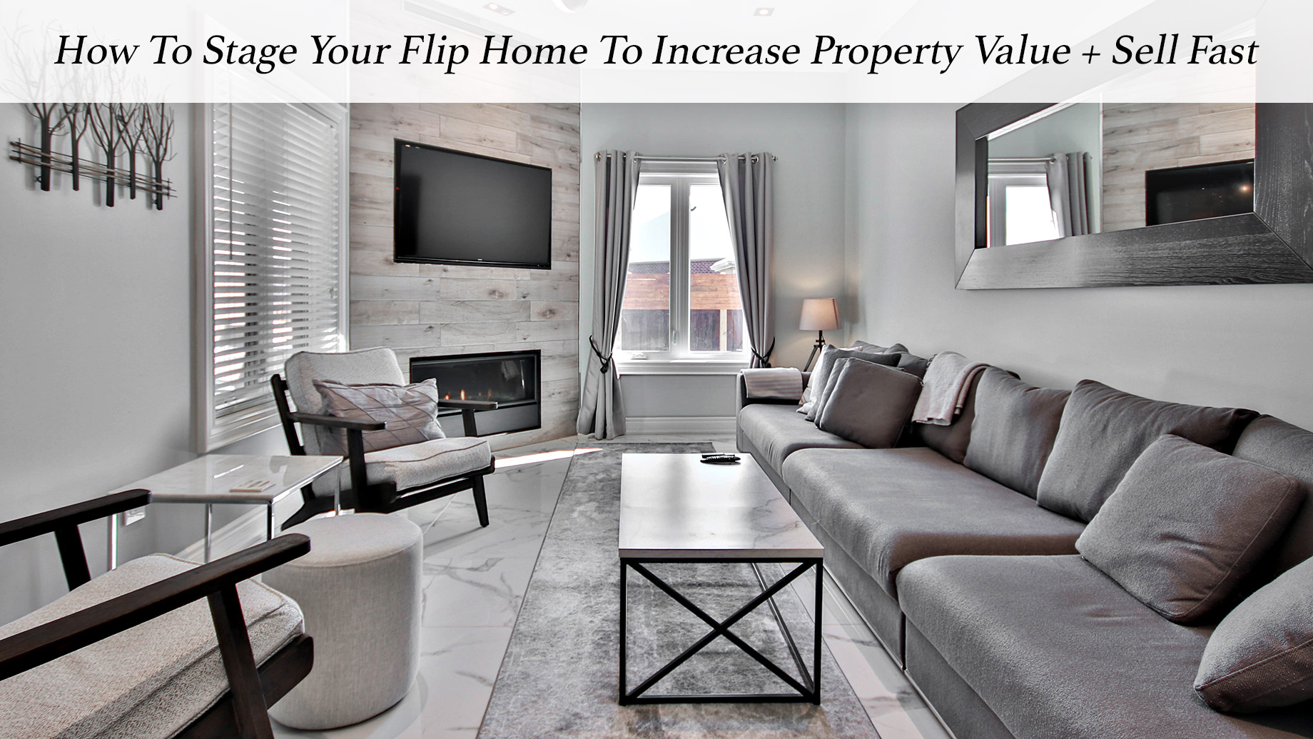 How To Stage Your Flip Home To Increase Property Value + Sell Fast
