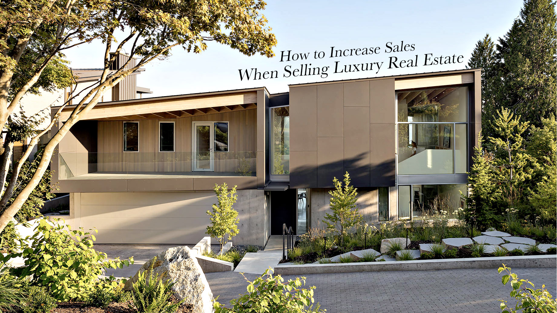 How to Increase Sales When Selling Luxury Real Estate