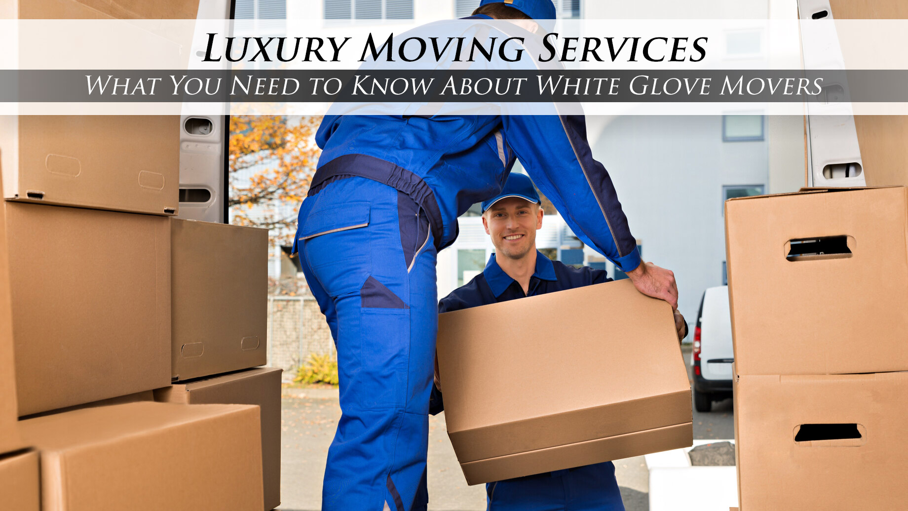 Luxury Moving Services - What You Need to Know About White Glove Movers