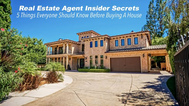 Real Estate Agent Insider Secrets - 5 Things Everyone Should Know Before Buying A House