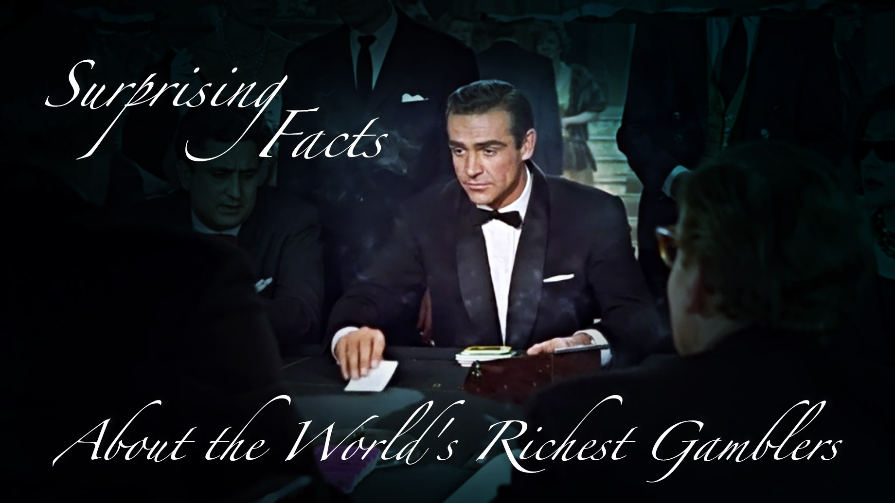 Surprising Facts About the World's Richest Gamblers - Featuring Sean Connery as 007 James Bond in Dr. No (1962)