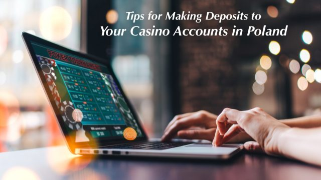 Tips for Making Deposits to Your Casino Accounts in Poland