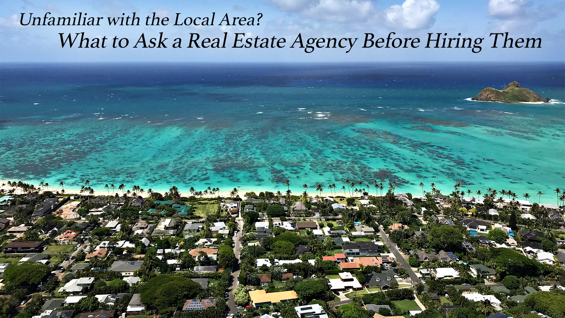 Unfamiliar with the Local Area? What to Ask a Real Estate Agency Before Hiring Them