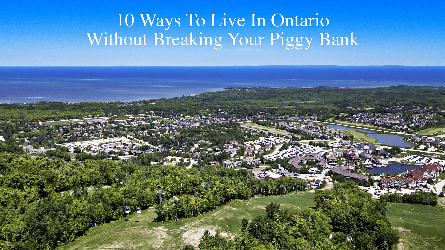 10 Ways To Live In Ontario Without Breaking Your Piggy Bank