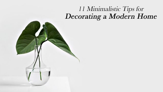 11 Minimalistic Tips for Decorating a Modern Home