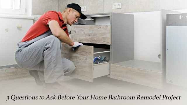 3 Questions to Ask Before Your Home Bathroom Remodel Project