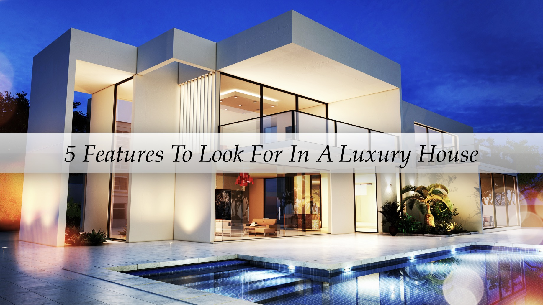 5 Features To Look For In A Luxury House