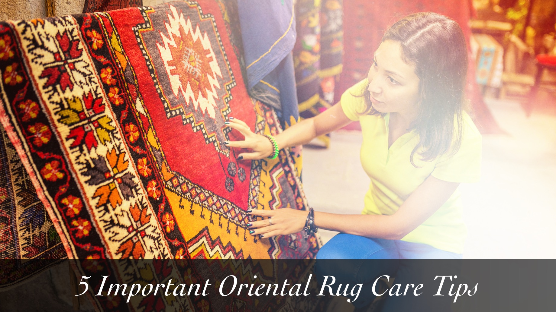 5 Important Oriental Rug Care Tips
