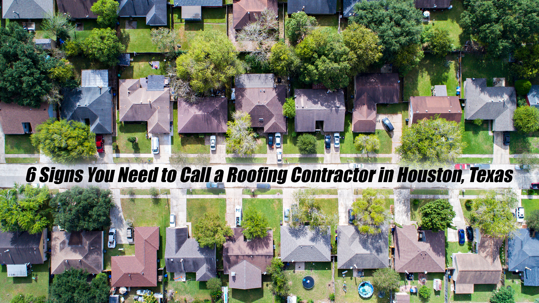 6 Signs You Need to Call a Roofing Contractor in Houston, Texas