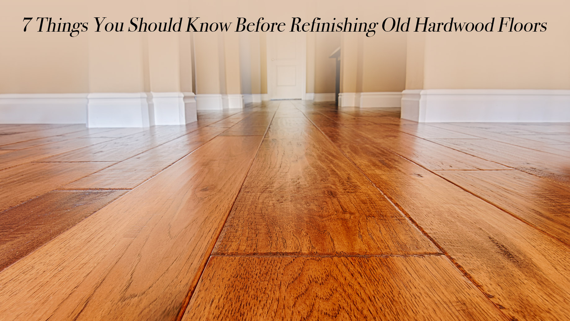 7 Things You Should Know Before Refinishing Old Hardwood Floors