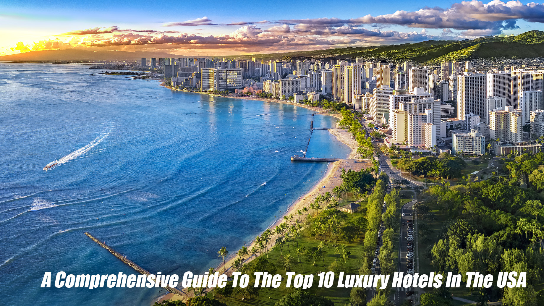 A Comprehensive Guide To The Top 10 Luxury Hotels In The USA