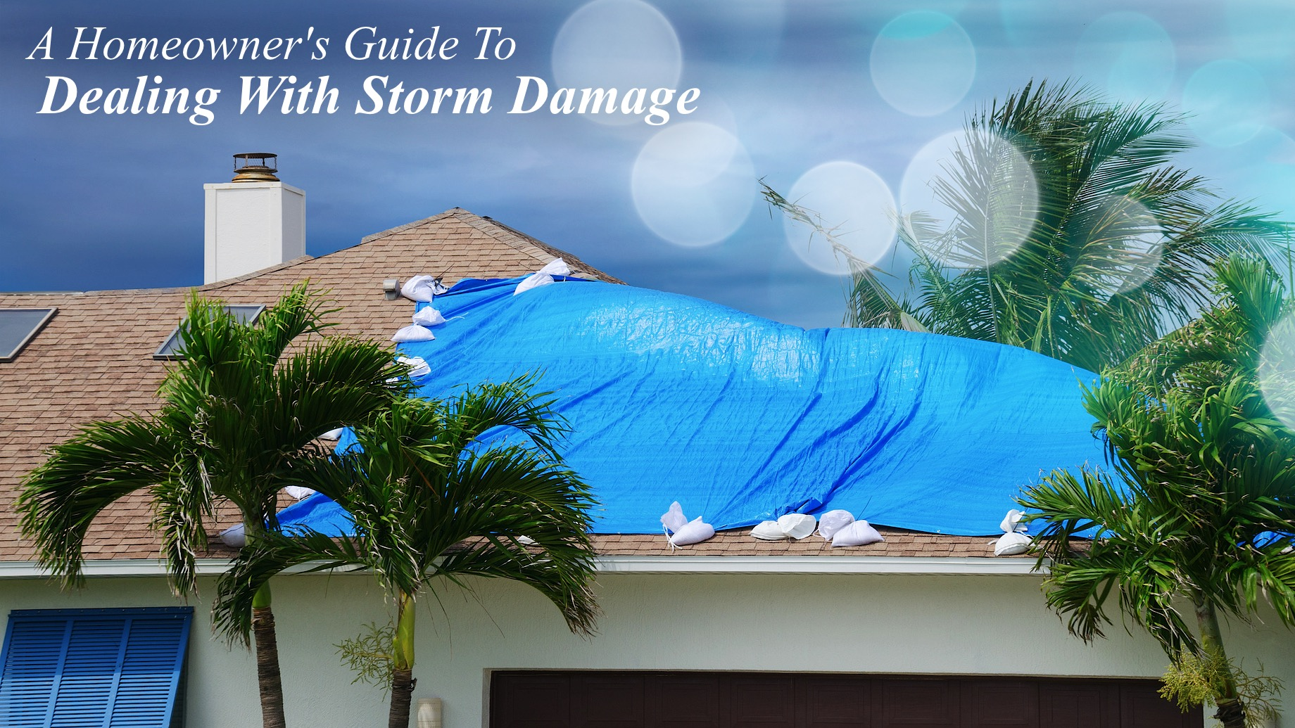 A Homeowner's Guide To Dealing With Storm Damage
