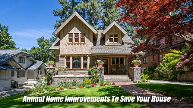 Annual Home Improvements To Save Your House