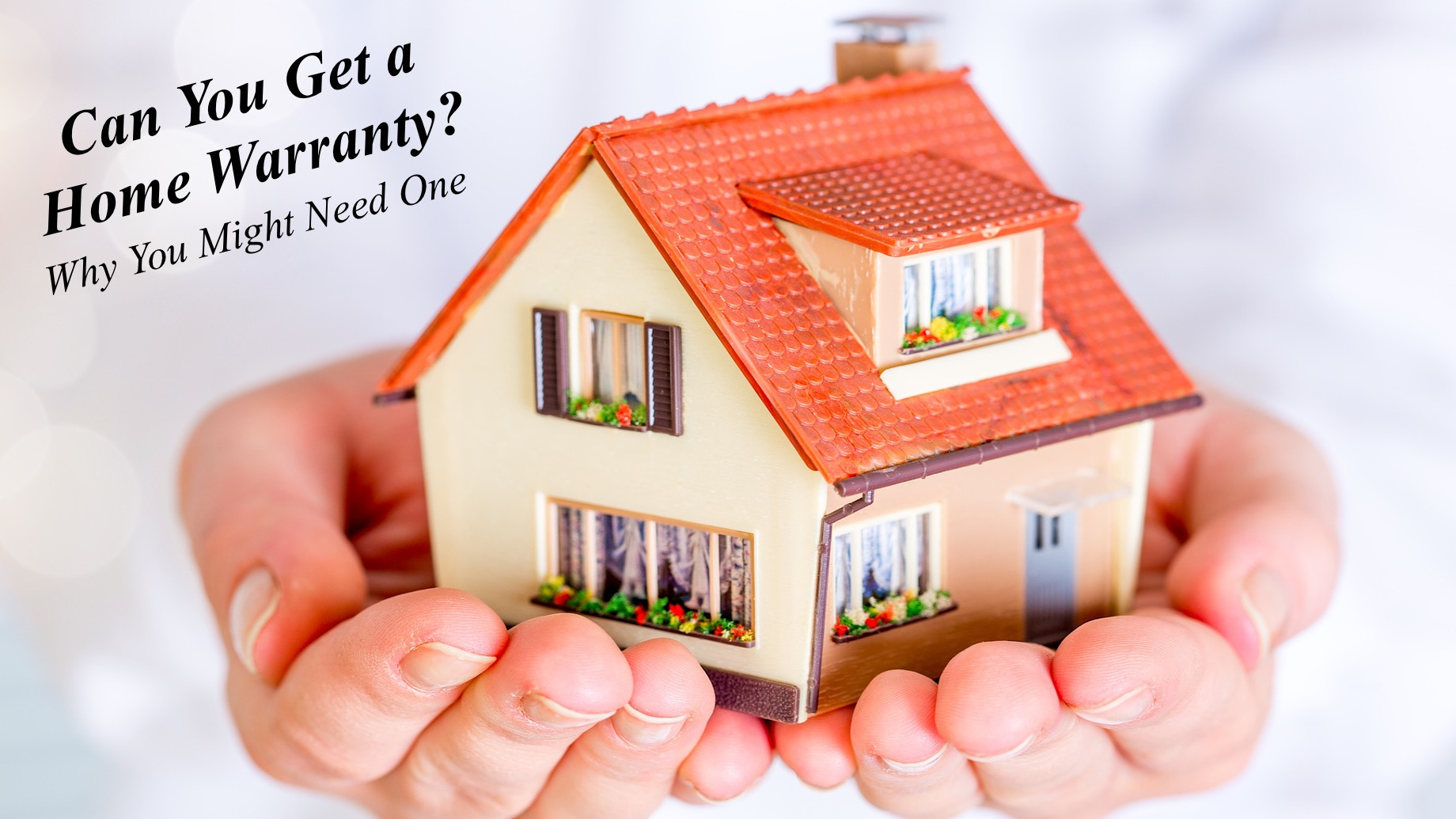 Can You Get a Home Warranty? Why You Might Need One