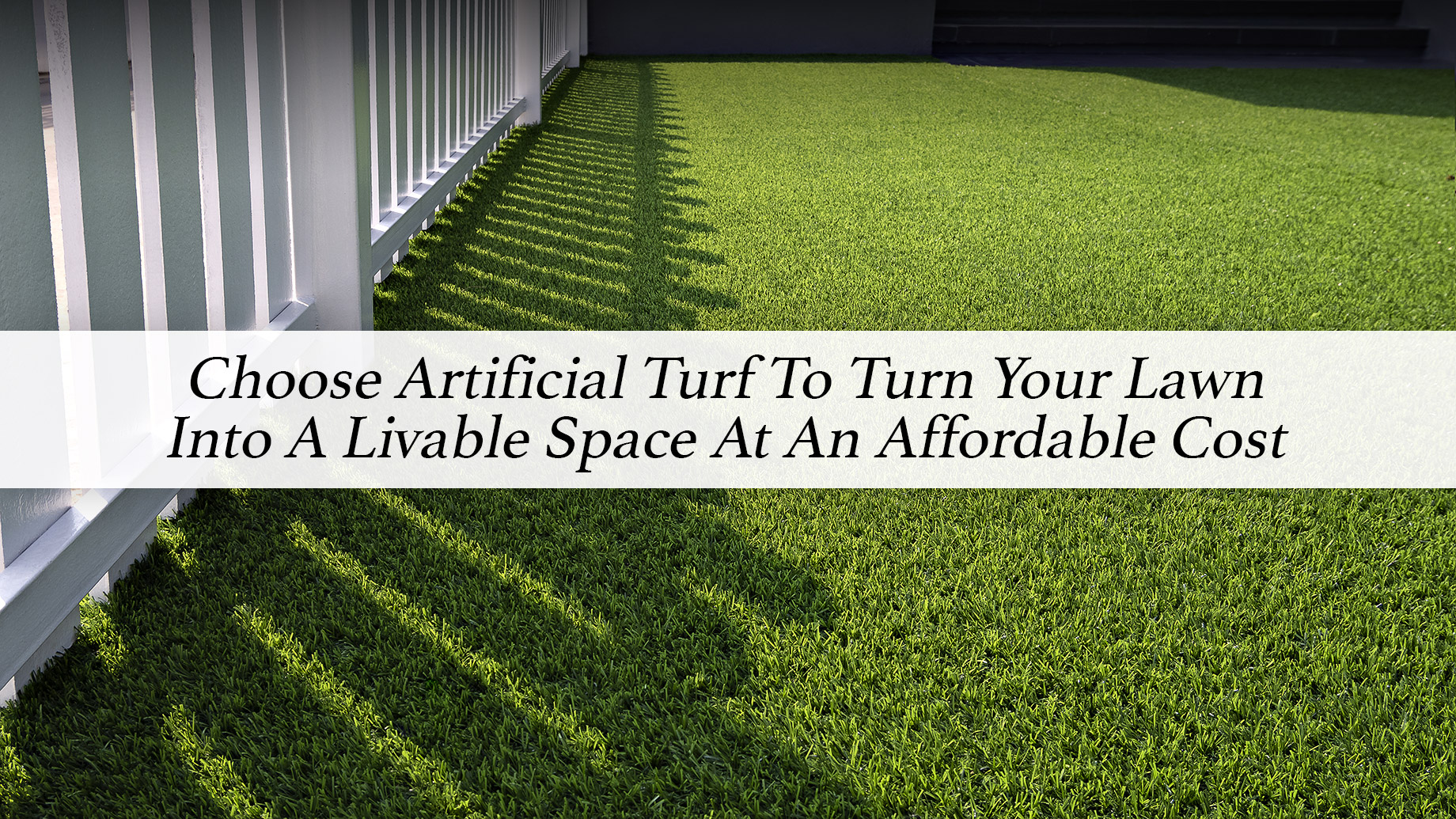 Choose Artificial Turf To Turn Your Lawn Into A Livable Space At An Affordable Cost