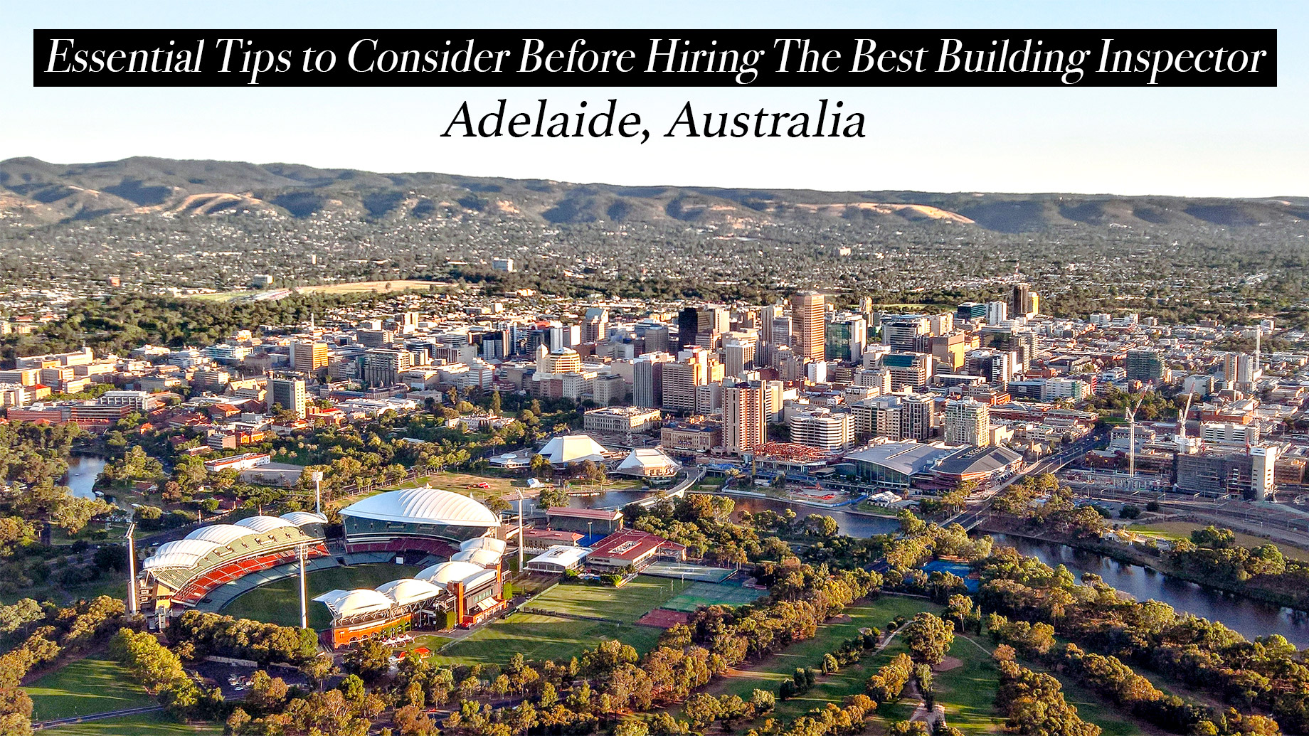Essential Tips to Consider Before Hiring The Best Building Inspector in Adelaide, Australia
