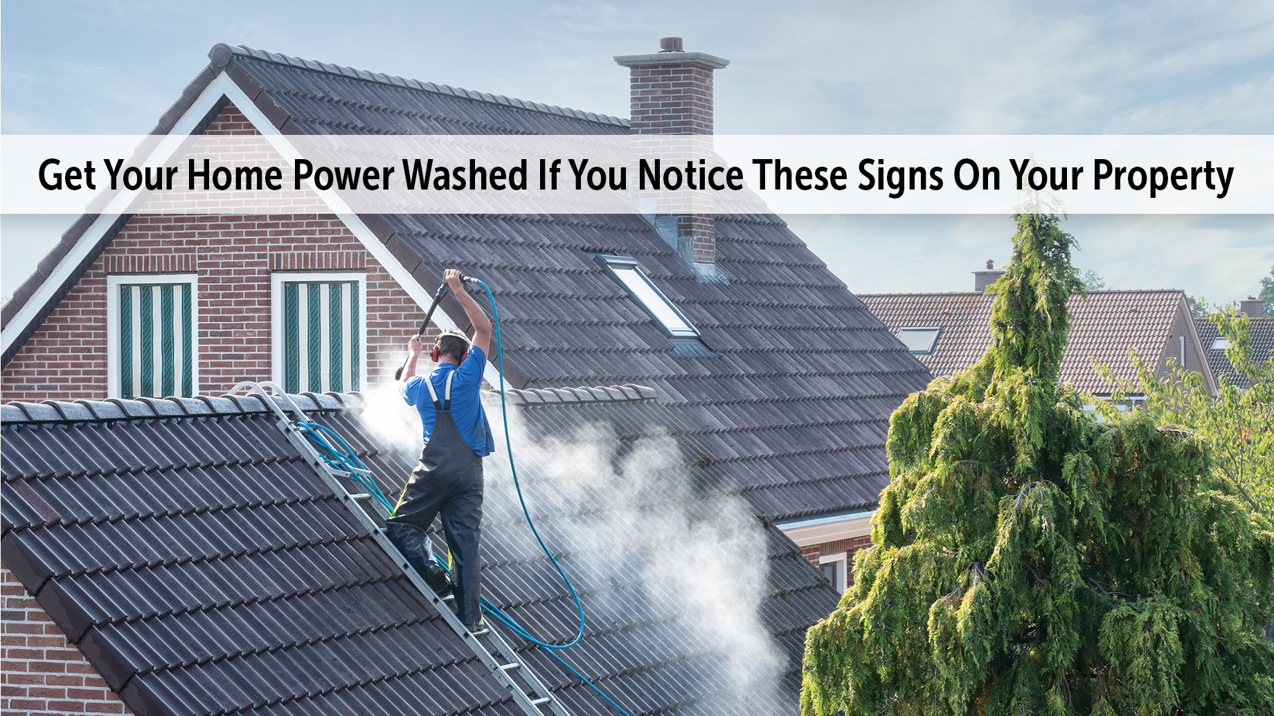 Get Your Home Power Washed If You Notice These Signs On Your Property