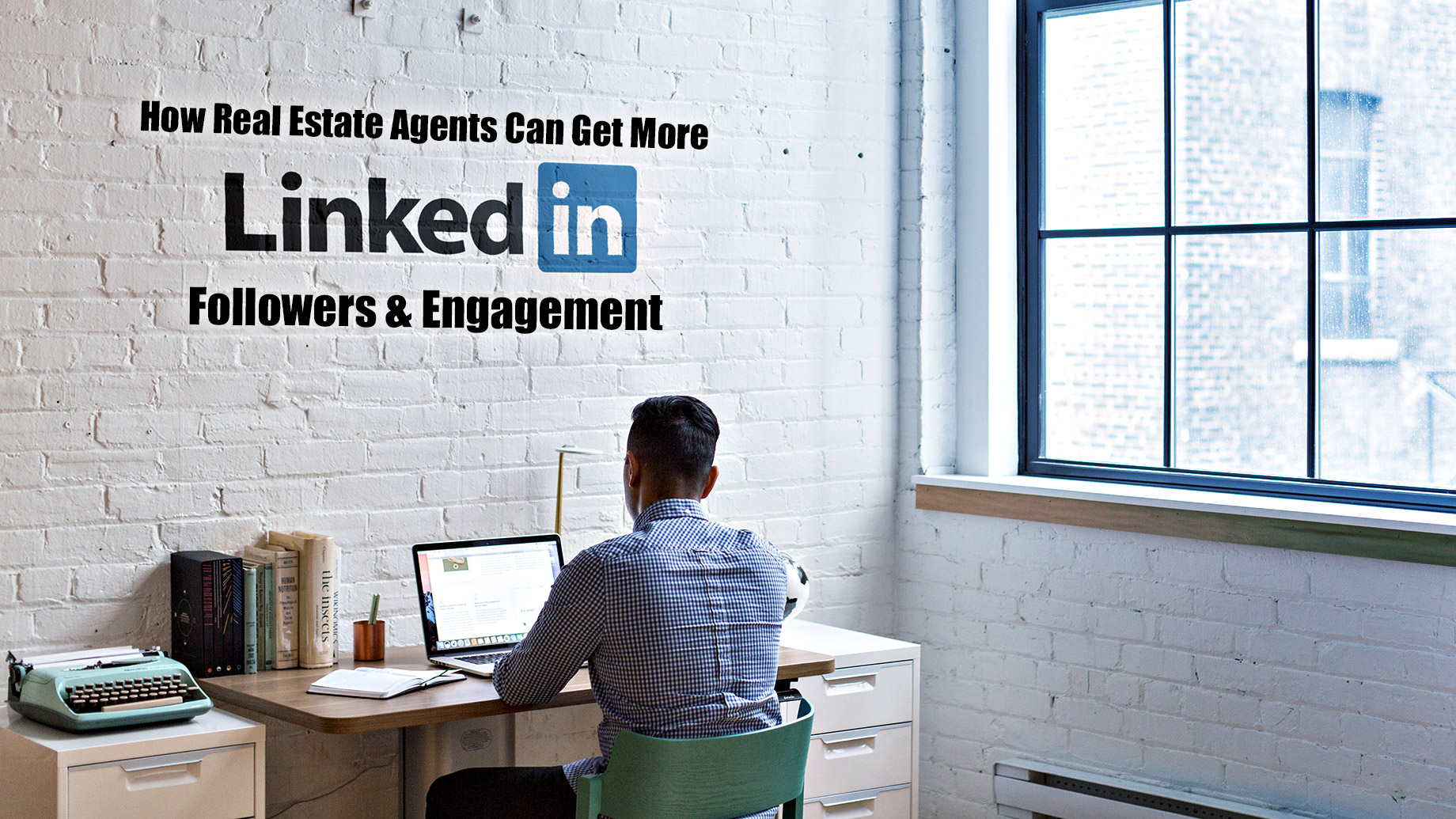 How Real Estate Agents Can Get More Linkedin Followers & Engagement