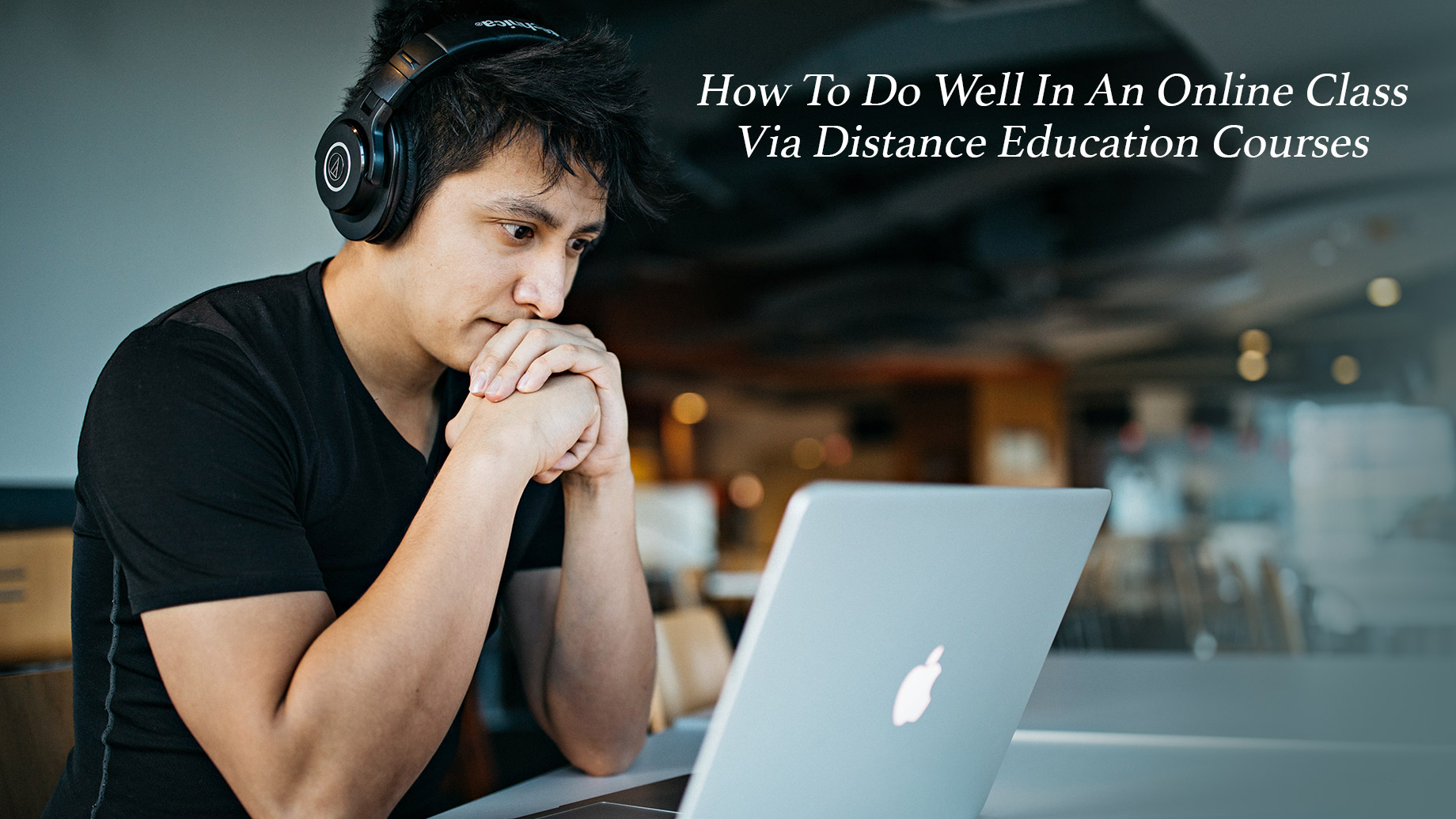 How To Do Well In An Online Class Via Distance Education Courses