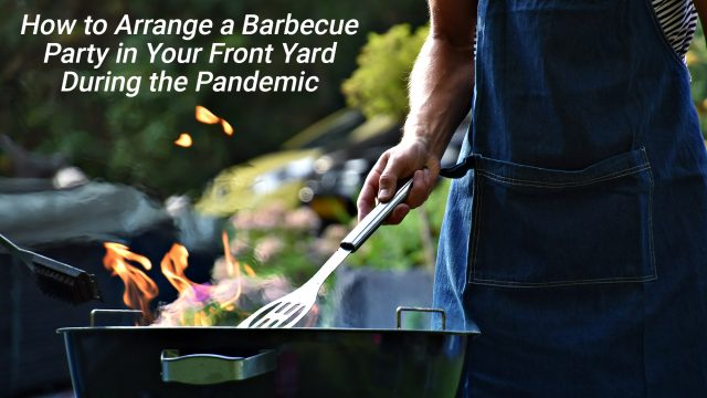 How to Arrange a Barbecue Party in Your Front Yard During the Pandemic
