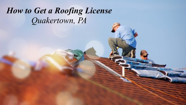 How to Get a Roofing License in Quakertown, PA