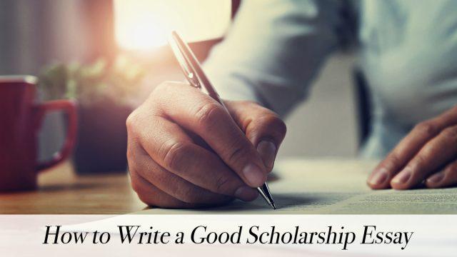 How to Write a Good Scholarship Essay