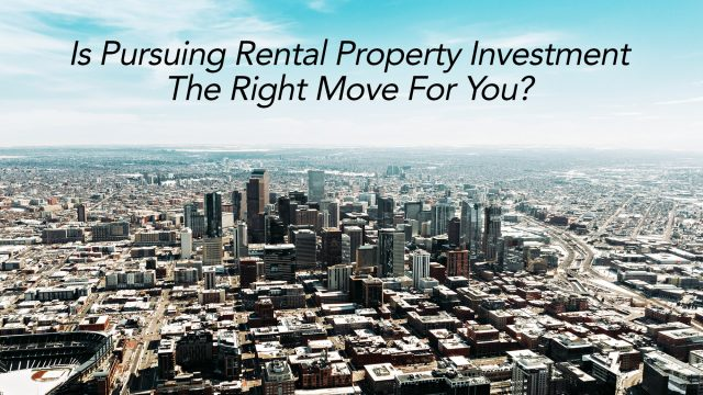 Is Pursuing Rental Property Investment The Right Move For You?