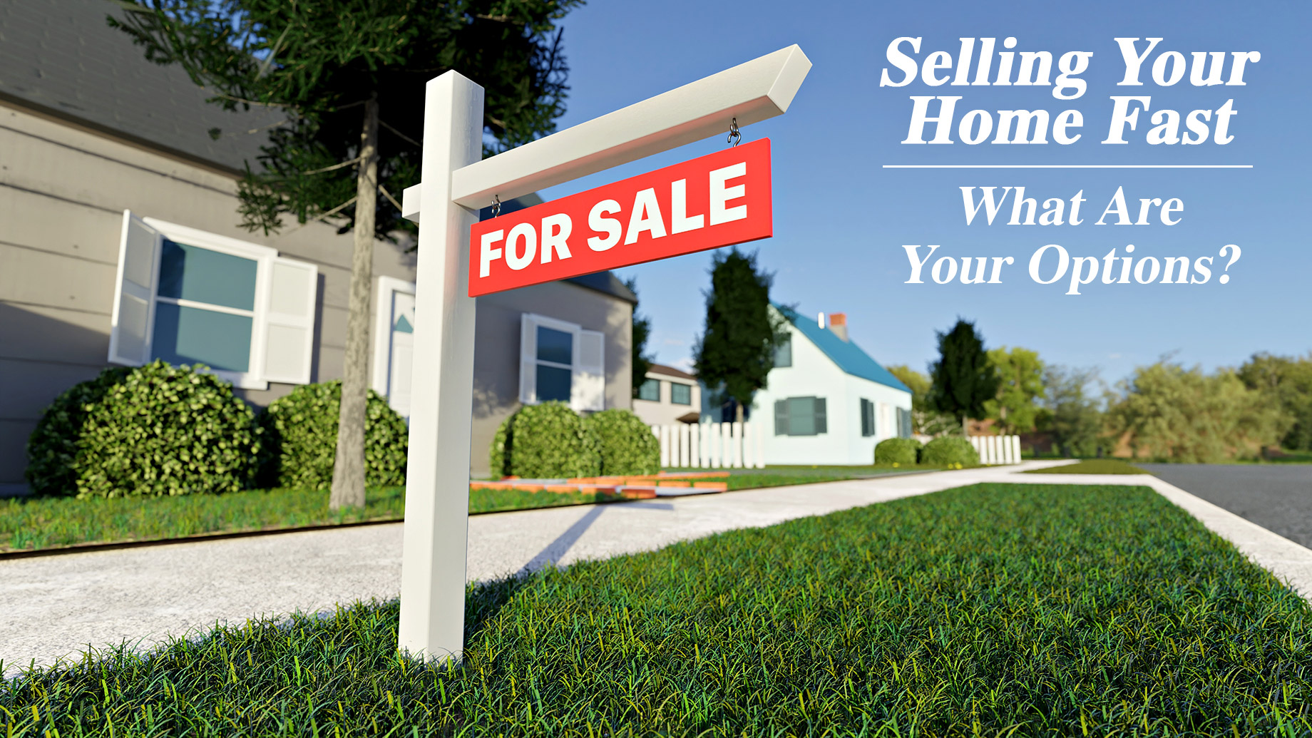 Selling Your Home Fast - What Are Your Options?