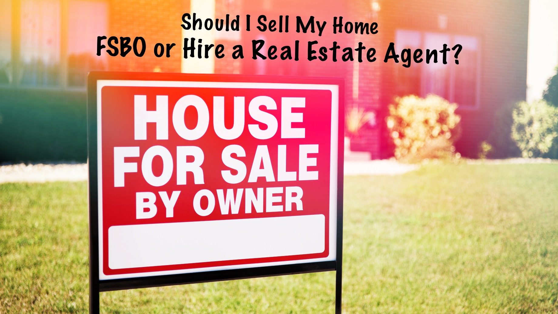 Should I Sell My Home FSBO or Hire a Real Estate Agent?