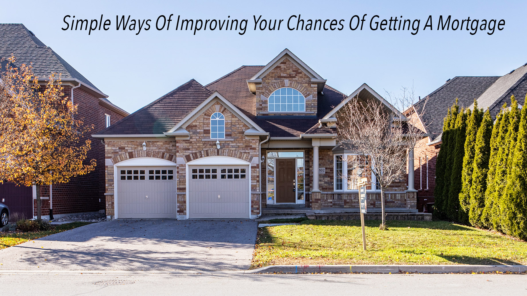 Simple Ways Of Improving Your Chances Of Getting A Mortgage