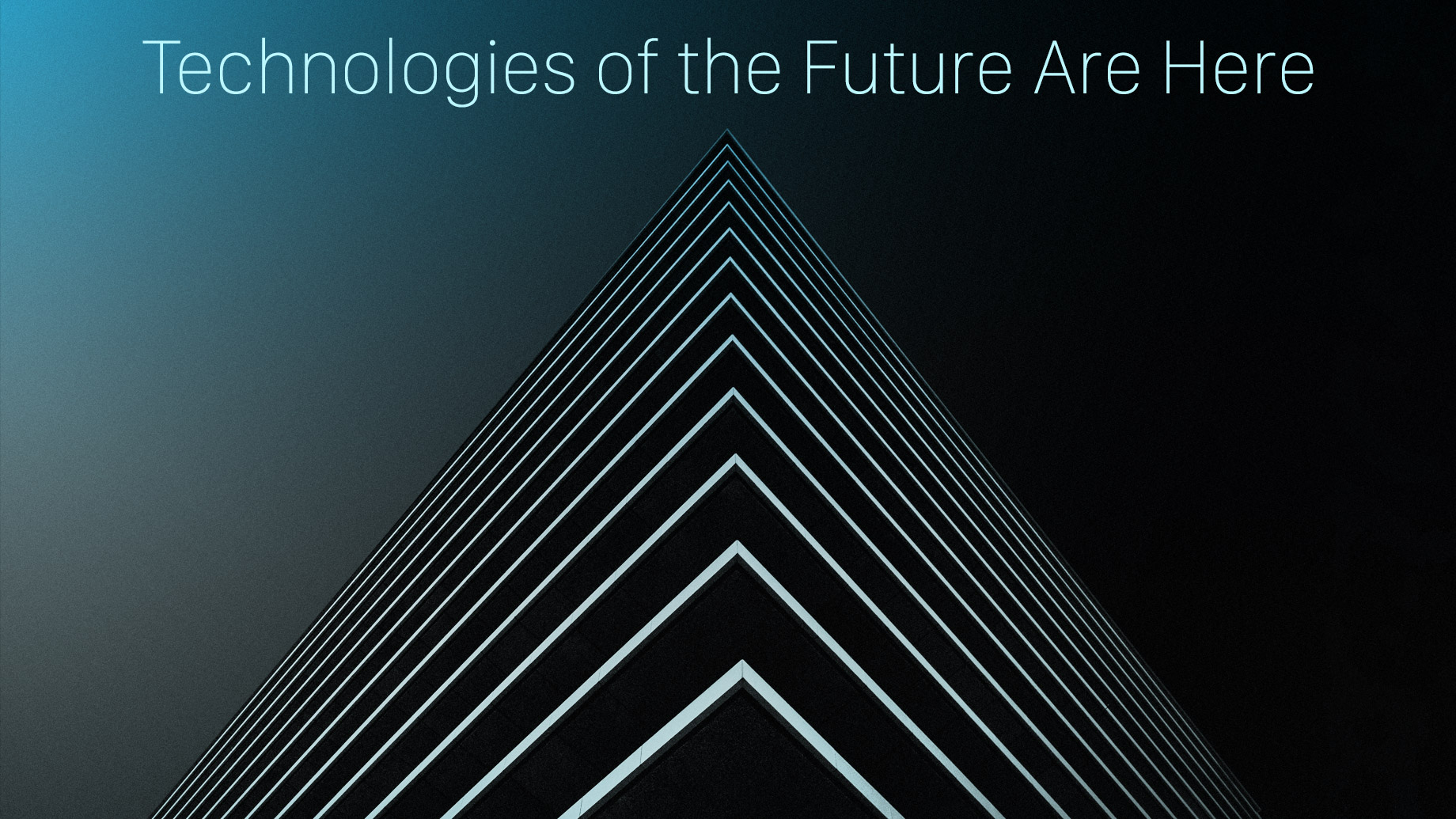 Technologies of the Future Are Here