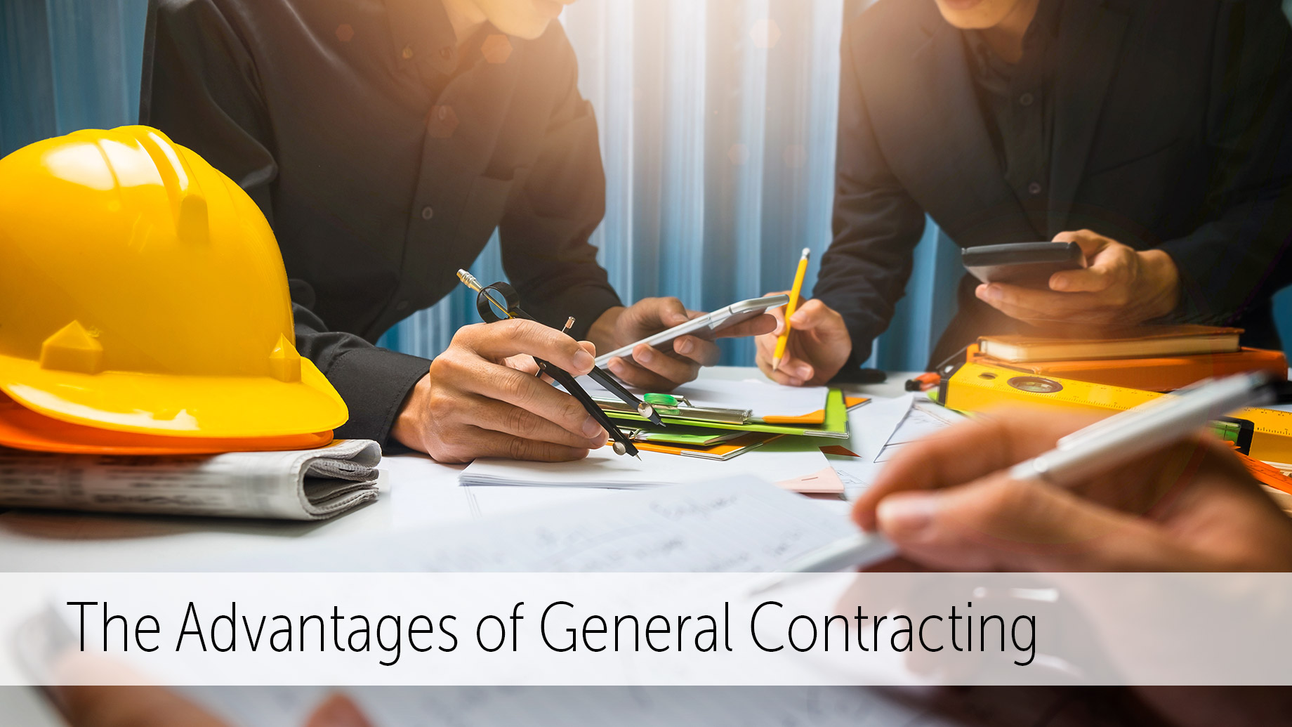 The Advantages of General Contracting