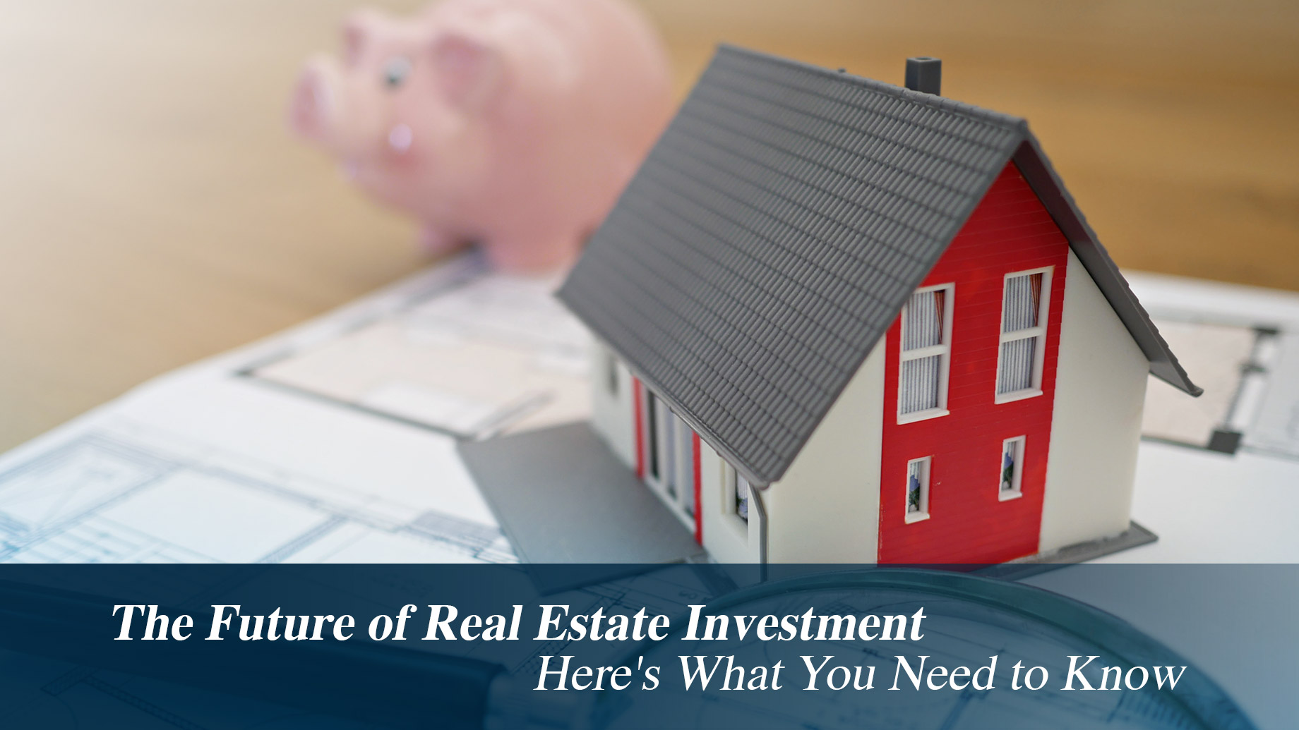 The Future of Real Estate Investment - Here's What You Need to Know