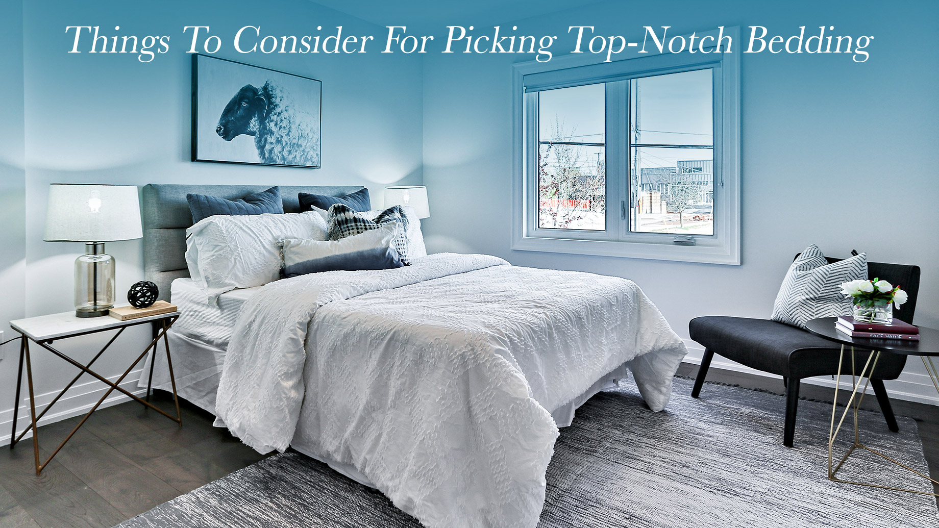 Things To Consider For Picking Top-Notch Bedding
