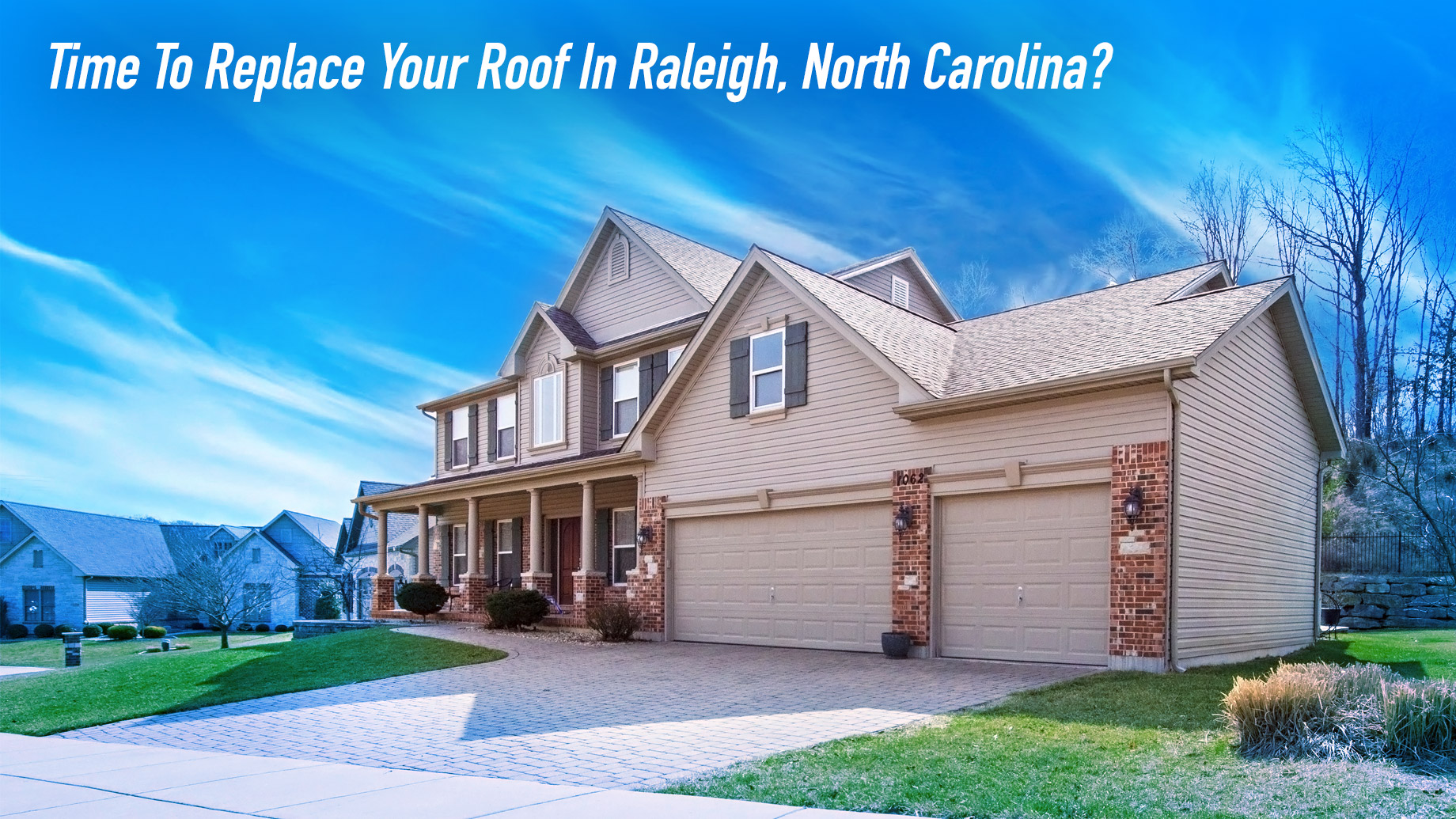 Time To Replace Your Roof In Raleigh, North Carolina? Check Out Our Roofing Raleigh Guide