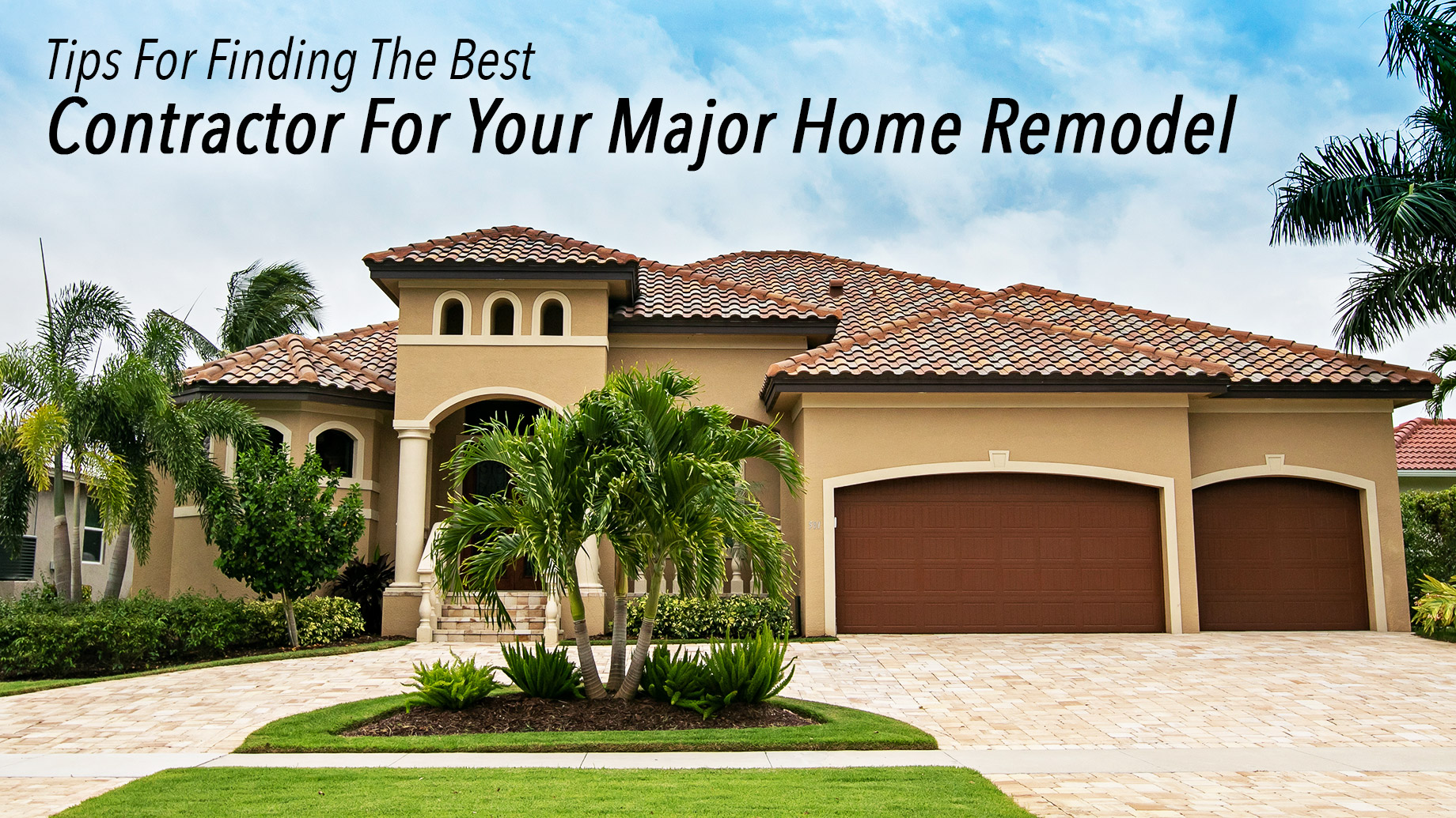 Tips For Finding The Best Contractor For Your Major Home Remodel
