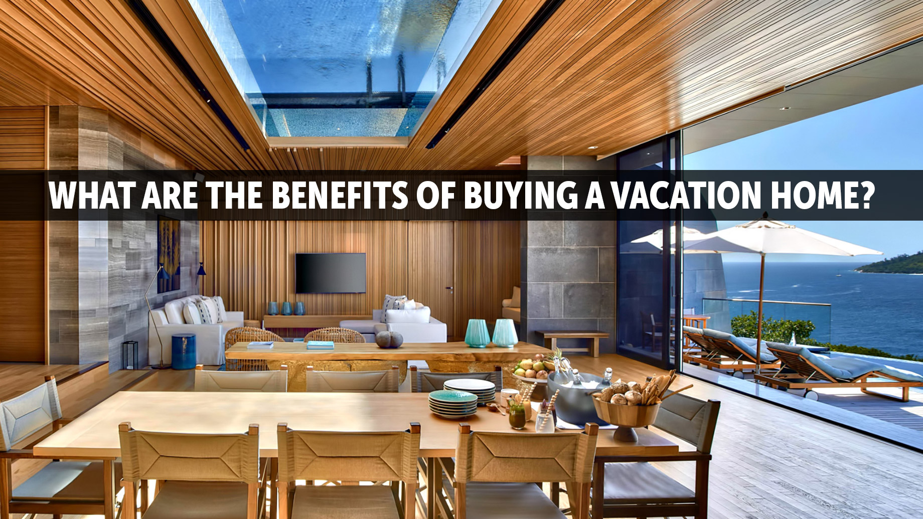 What Are The Benefits Of Buying A Vacation Home?