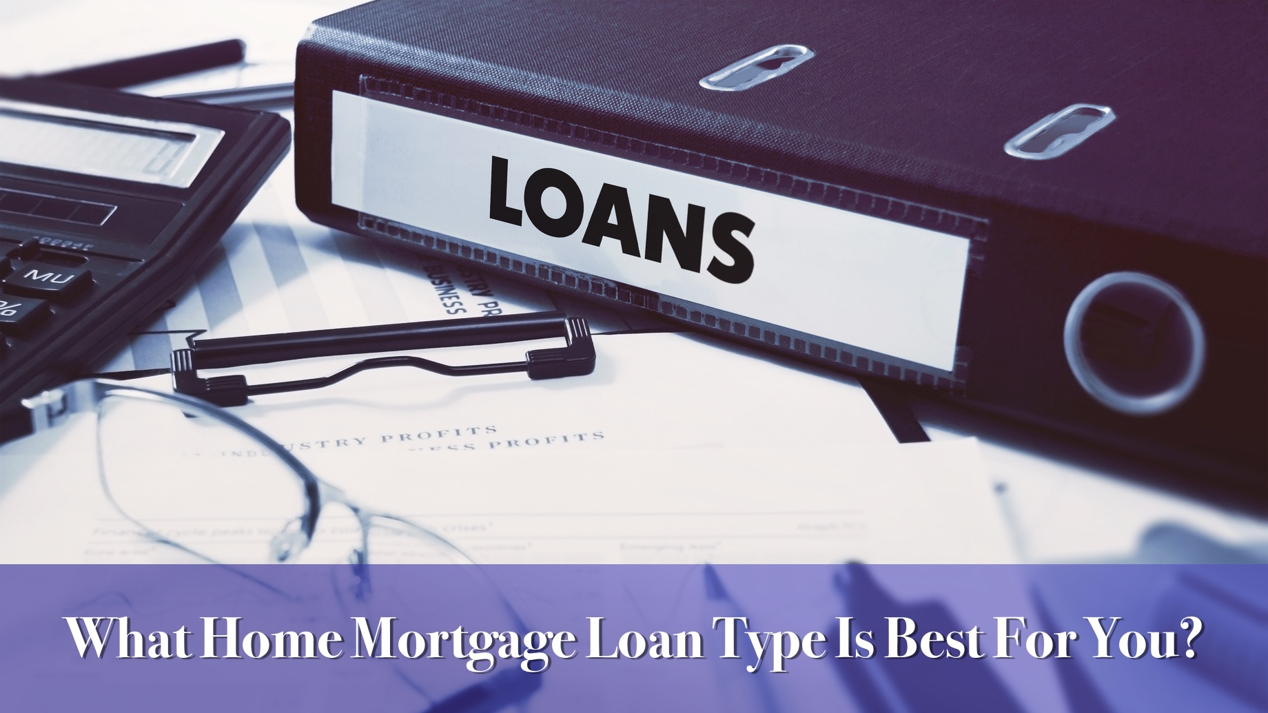 What Home Mortgage Loan Type Is Best For You?
