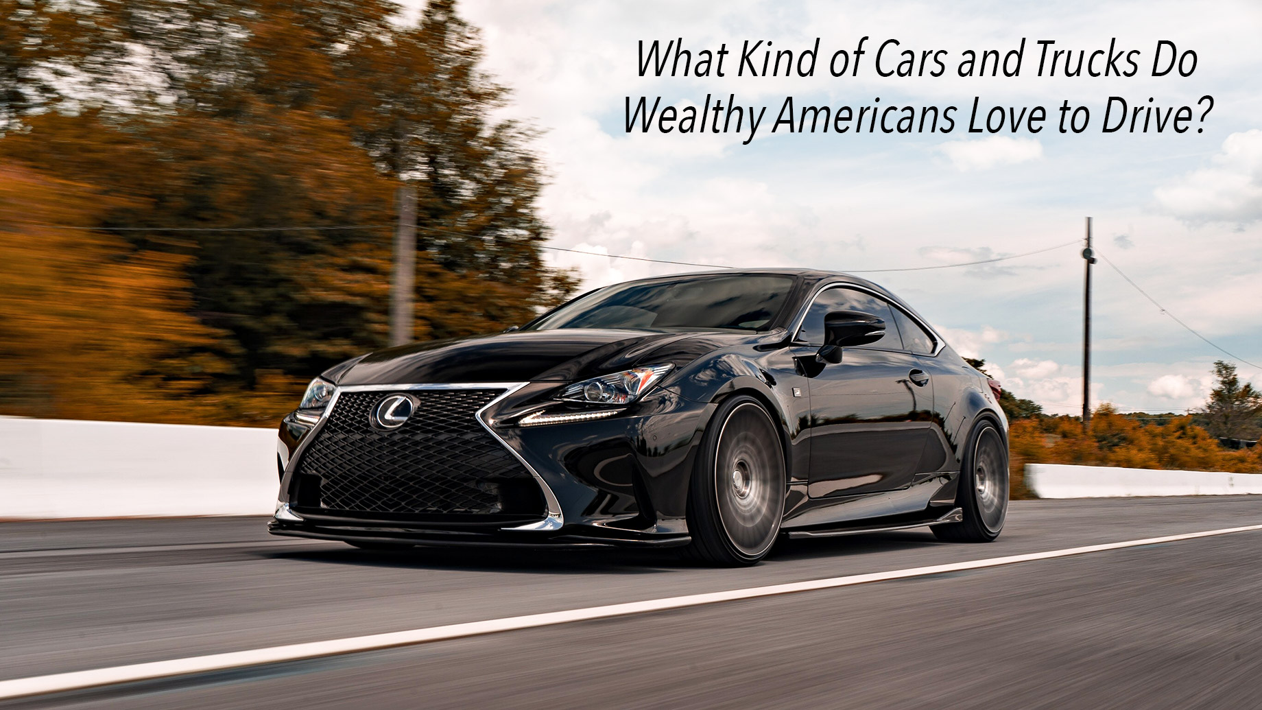 What Kind of Cars and Trucks Do Wealthy Americans Love to Drive?