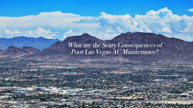 What are the Scary Consequences of Poor Las Vegas AC Maintenance?