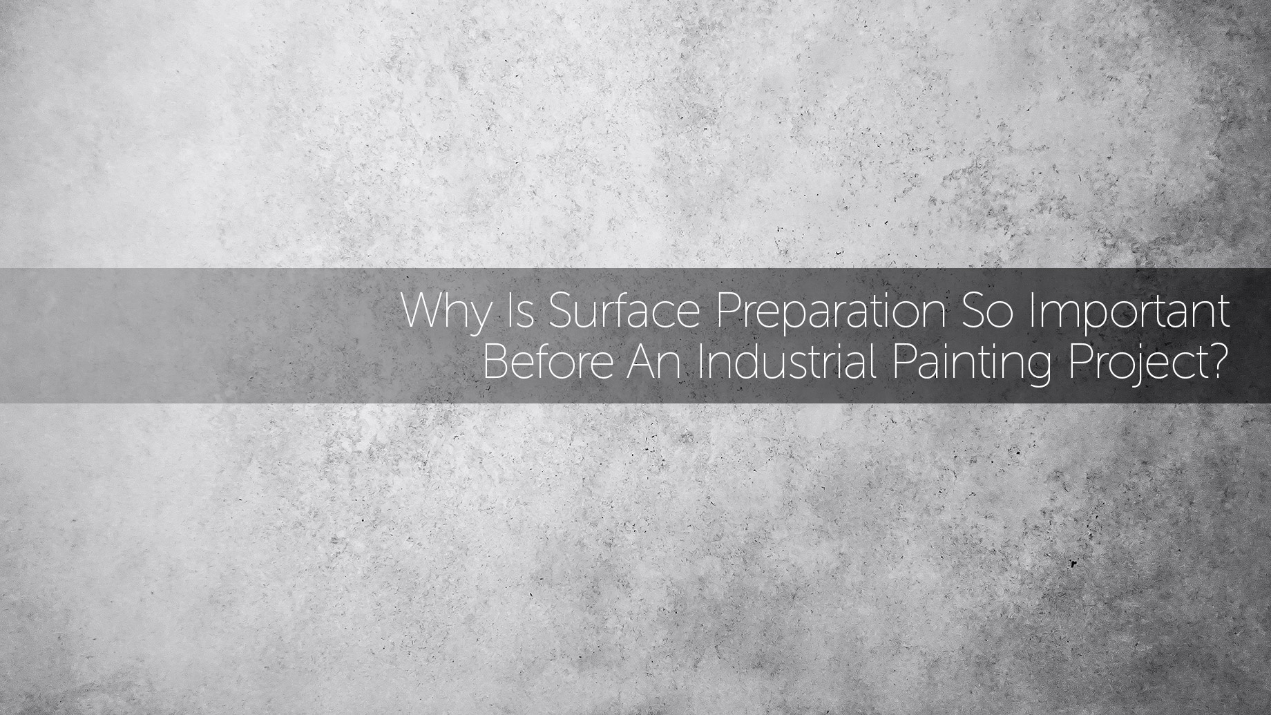 Why Is Surface Preparation So Important Before An Industrial Painting Project?