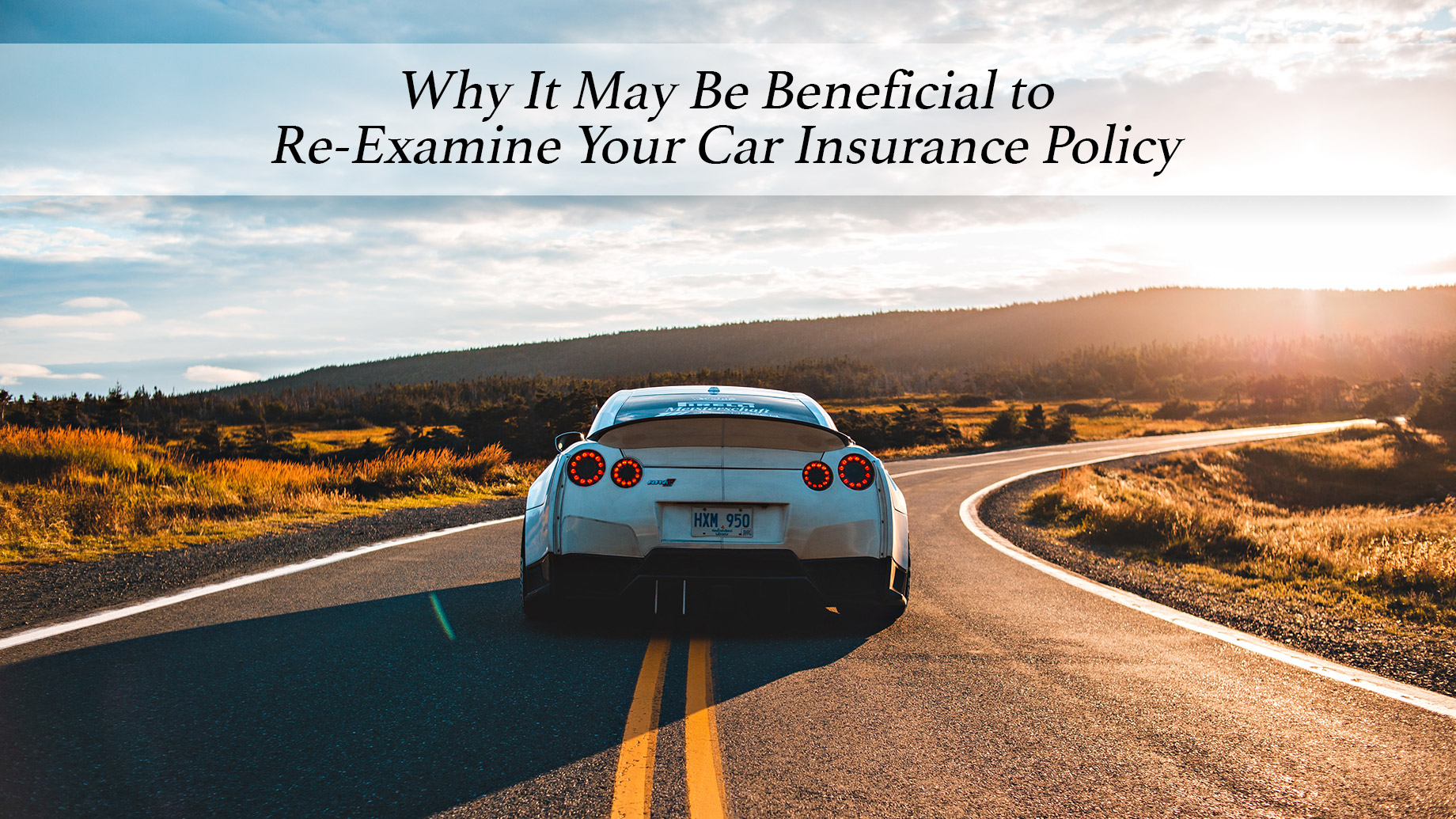 Why It May Be Beneficial to Re-Examine Your Car Insurance Policy