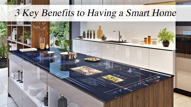 3 Key Benefits to Having a Smart Home