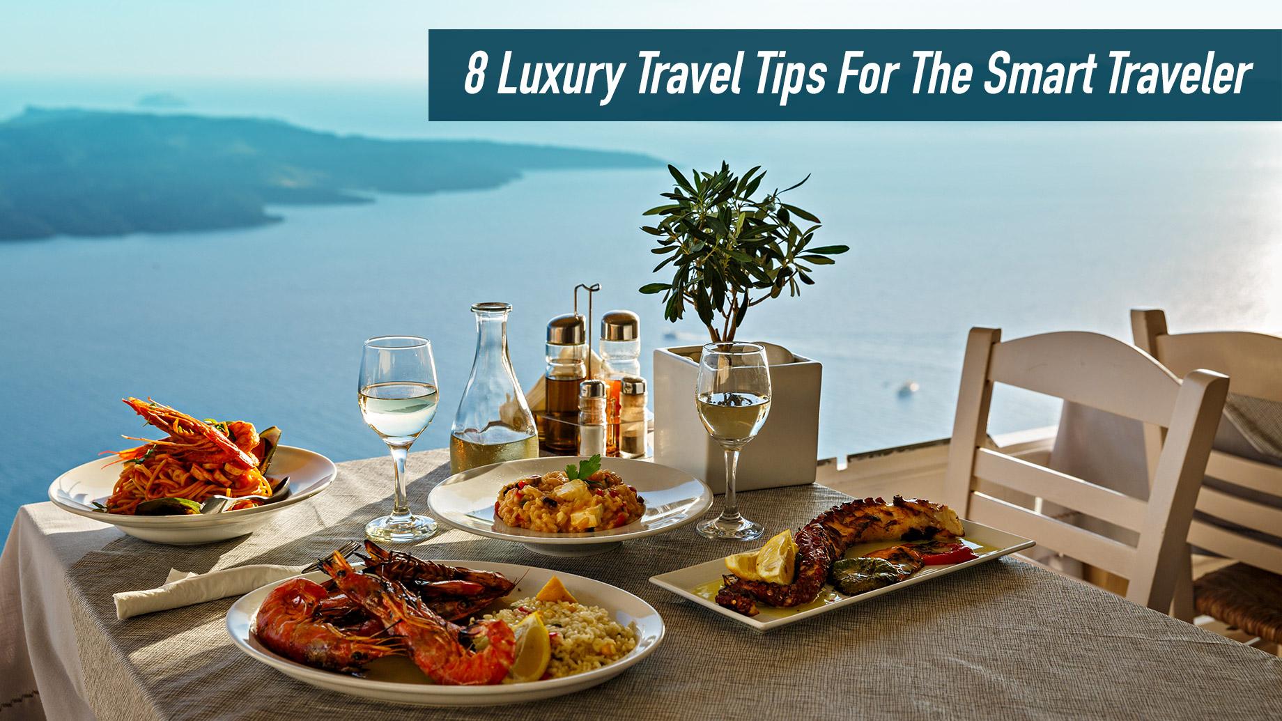 8 Luxury Travel Tips For The Smart Traveler