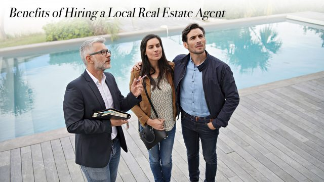 Benefits of Hiring a Local Real Estate Agent