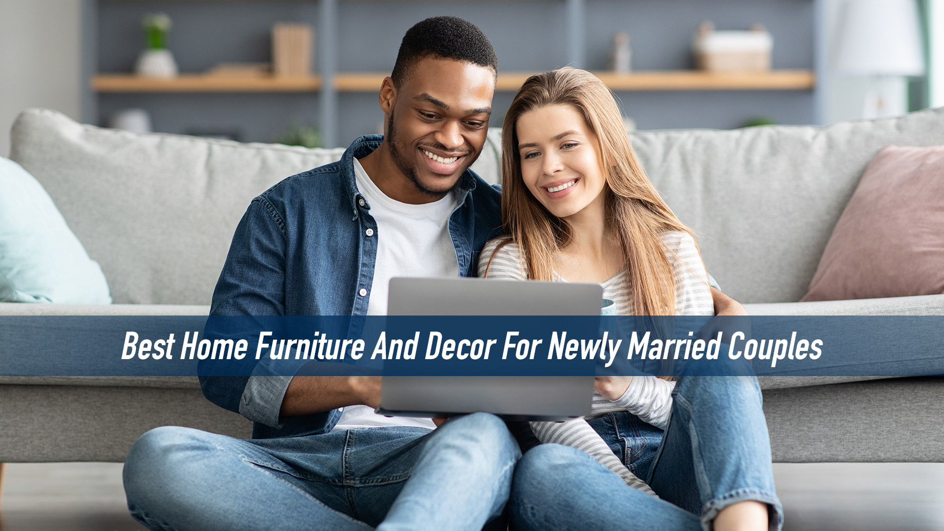 Best Home Furniture And Decor For Newly Married Couples