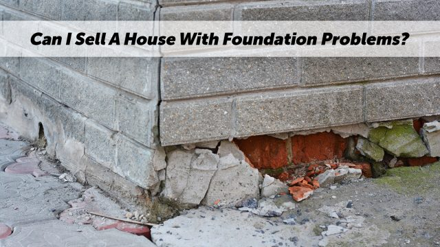 Can I Sell A House With Foundation Problems?