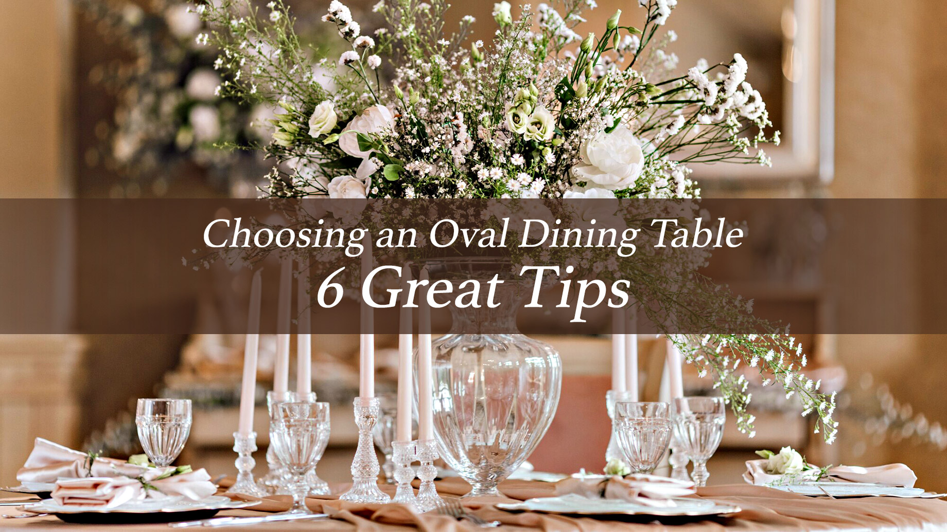 Choosing an Oval Dining Table - 6 Great Tips